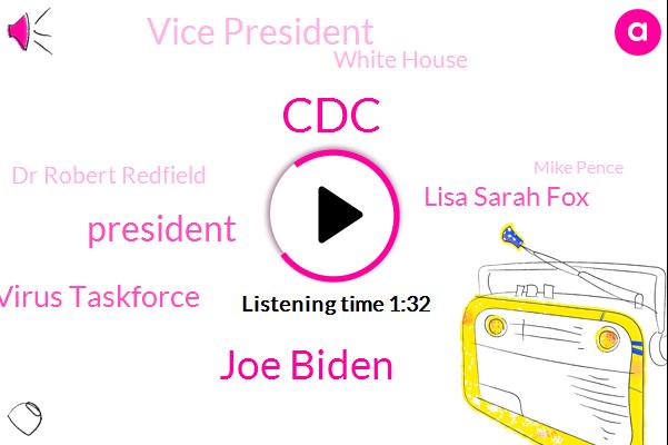 CDC,Joe Biden,President Trump,White House Corona Virus Taskforce,Lisa Sarah Fox,Vice President,White House,Dr Robert Redfield,Mike Pence,Columbia School,John Decker,Washington,United States,Houston,Texas,Mexico
