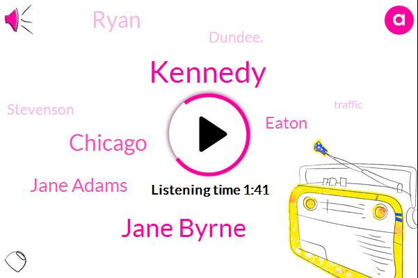 Kennedy,Jane Byrne,Chicago,Jane Adams,Eaton,Ryan,Dundee.,Stevenson
