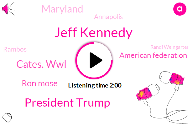 Jeff Kennedy,President Trump,Cates. Wwl,Ron Mose,American Federation Of Teachers,Maryland,Annapolis,Rambos,Randi Weingarten,Brian,Michelle Rhee,Ronald,John Matthews,Federal Reserve Board,Steve Moore,Chancellor,Advisor,Heather Curtis,Thirty Nine Year