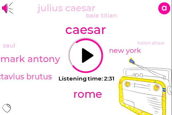 Rome,Mark Antony,Caesar,Octavius Brutus,New York,Julius Caesar,Bala Titian,Saul,Helen Shaw