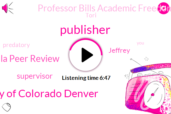 Publisher,University Of Colorado Denver,Valla Peer Review,Supervisor,Jeffrey,Professor Bills Academic Freedom,Tori