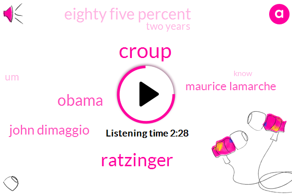 Croup,Ratzinger,Barack Obama,John Dimaggio,Maurice Lamarche,Eighty Five Percent,Two Years