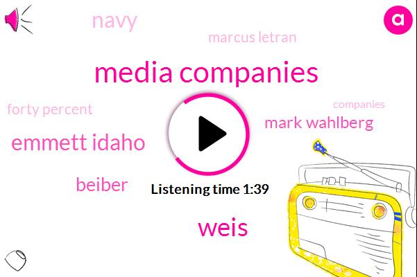 Media Companies,Weis,Emmett Idaho,Beiber,Mark Wahlberg,Navy,Marcus Letran,Forty Percent