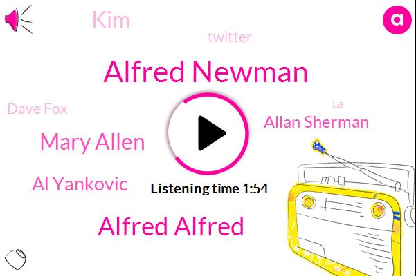 Alfred Newman,Alfred Alfred,Mary Allen,Al Yankovic,Allan Sherman,KIM,Twitter,Dave Fox,LA,Scott,Joan Apple,Stan,Writer