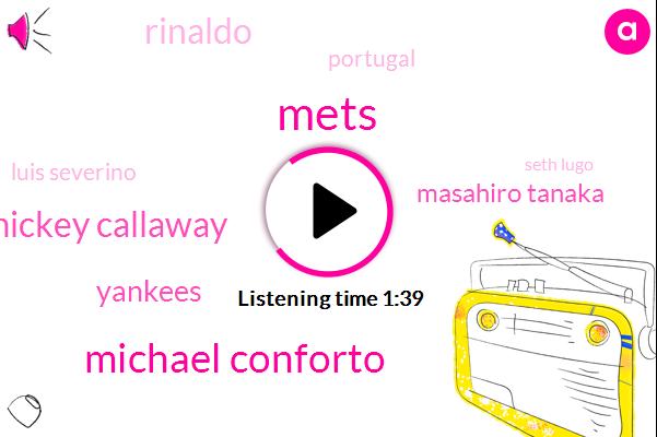 Mets,Michael Conforto,Mickey Callaway,Yankees,Masahiro Tanaka,Rinaldo,Portugal,Luis Severino,Seth Lugo,Twenty Twenty,Argentina,Twenty Minutes,Four Years,Ten Day