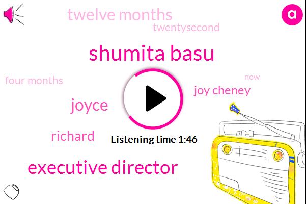 Shumita Basu,Executive Director,Joyce,Richard,Joy Cheney,Twelve Months,Twentysecond,Four Months