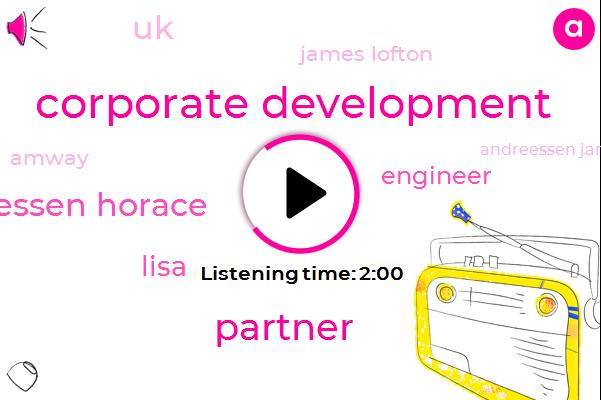 VC,Corporate Development,Partner,Andreessen Horace,Lisa,Engineer,UK,James Lofton,Amway,Andreessen James,VP,Two Inches,One Hundred Percent,Twenty Minute,Ten Inch
