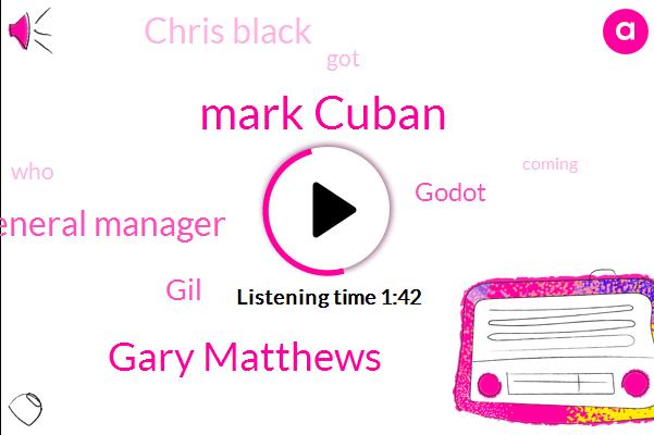 Mark Cuban,Gary Matthews,General Manager,GIL,Godot,Chris Black
