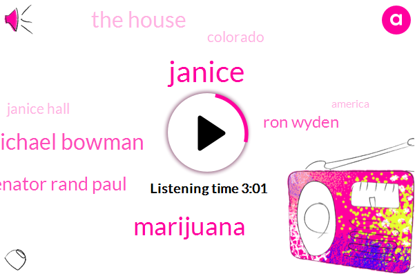 Janice,Marijuana,Michael Bowman,Senator Rand Paul,Ron Wyden,The House,Colorado,Janice Hall,America,Senator,Representative,Kentucky,Jerry