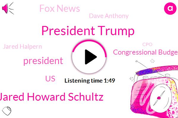 President Trump,Jared Howard Schultz,United States,Congressional Budget Office,FOX,Fox News,Dave Anthony,Jared Halpern,CPO,Scholtz,William Castro,Starbucks,Florida Museum,CBS,CNN,Researcher,CEO,America
