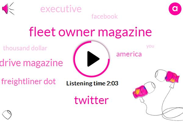 Fleet Owner Magazine,Twitter,Overdrive Magazine,Freightliner Dot,America,Executive,Facebook,Thousand Dollar