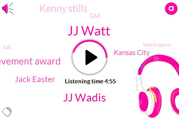 Jj Watt,Jj Wadis,Lifetime Achievement Award,Jack Easter,Kansas City,Kenny Stills,GM,CAL,New England,Watson