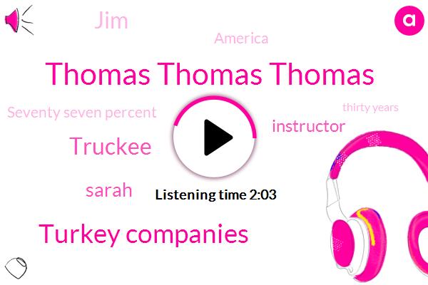 Thomas Thomas Thomas,Turkey Companies,Truckee,Sarah,Instructor,JIM,America,Seventy Seven Percent,Thirty Years,Six Weeks