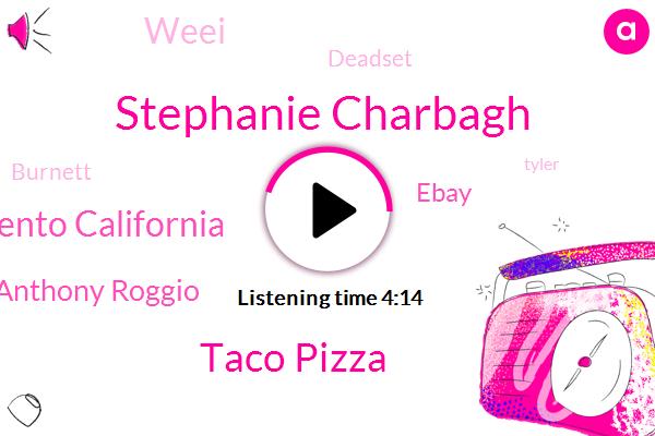 Stephanie Charbagh,Taco Pizza,Spivey,Sacramento California,Anthony Roggio,Ebay,Weei,Deadset,Burnett,Tyler