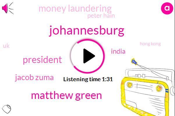 Johannesburg,Matthew Green,Jacob Zuma,President Trump,India,Money Laundering,Peter Hain,UK,Hong Kong,FBI,Central Bank,London,South African,Patten,The House,United States