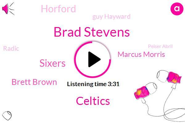 Brad Stevens,Celtics,Sixers,Brett Brown,Marcus Morris,Horford,Guy Hayward,Radic,Peiser Abril,Embiid,NFL,Baynes,Browns,Simmons Simmons,Jaylen Brown,Mike,Spokane,Marcus,Boston