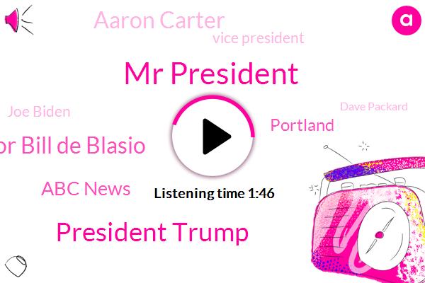 Mr President,President Trump,ABC,Mayor Bill De Blasio,Abc News,Portland,Aaron Carter,Vice President,Joe Biden,Dave Packard,New York,Twitter,Whitworth,D. C Circuit Court Of Appeals,Nypd,America,York,Michael Flynn
