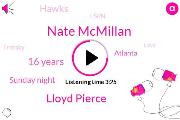 Nate Mcmillan,Lloyd Pierce,16 Years,Sunday Night,Atlanta,Hawks,Trotsky,Lloyd,Espn,31St,Adam Silver,Macmillan,Spain,Espn Radio,Pierce,11Th Loss,14,All Star,Azaz,Last Night