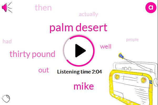 Palm Desert,Mike,Thirty Pound