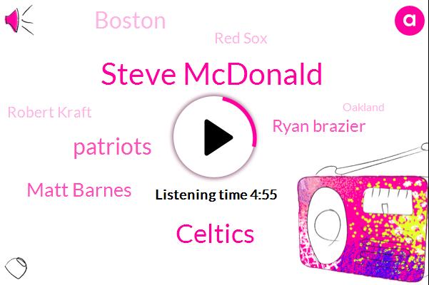 Steve Mcdonald,Celtics,Patriots,Matt Barnes,Ryan Brazier,Boston,Red Sox,Robert Kraft,Oakland,Starbucks,Milwaukee,Columbus,Bogart,Chipotle,Dominos,Aspca,Bruins,Mcdonald,Seattle