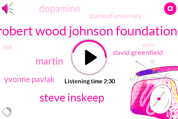 Robert Wood Johnson Foundation,Steve Inskeep,Martin,Yvonne Pavlak,David Greenfield,Dopamine,Stanford University,NPR,Apple,Mike Lindell Klaff,Drooling,University Of Connecticut,Monroe,Lemke