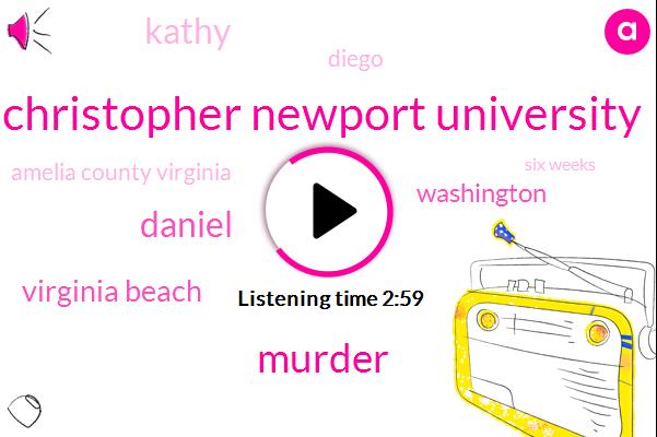 Christopher Newport University,Murder,Daniel,Virginia Beach,Washington,Kathy,Diego,Amelia County Virginia,Six Weeks