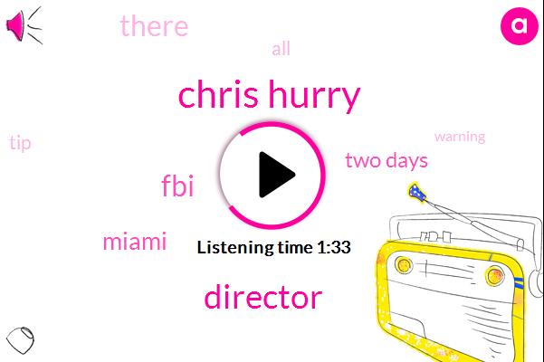 Chris Hurry,Miami,Director,FBI,Two Days