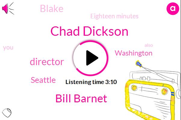 Chad Dickson,Bill Barnet,Director,Seattle,Washington,Blake,Eighteen Minutes
