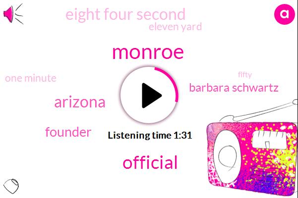 Monroe,Official,Arizona,Founder,Barbara Schwartz,Eight Four Second,Eleven Yard,One Minute
