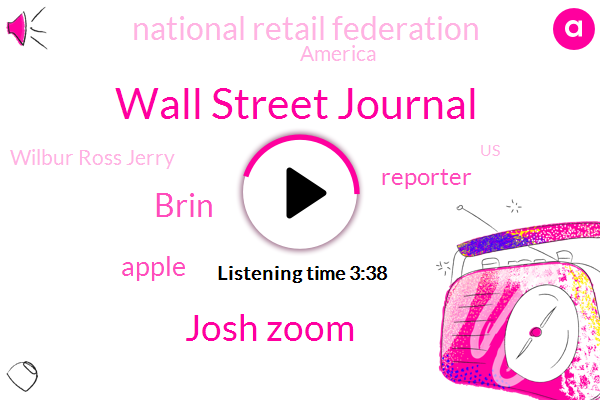 Wall Street Journal,Josh Zoom,Brin,Apple,Reporter,National Retail Federation,America,Wilbur Ross Jerry,United States,Robert Lighthizer,Attorney,Representative,Twenty Minutes,Three Percent,Four Percent