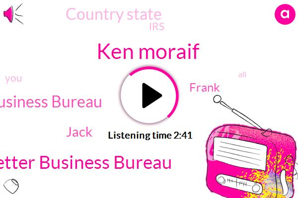 Ken Moraif,Better Business Bureau,Texas Better Business Bureau,Jack,Frank,Country State,IRS