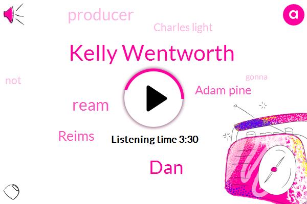 Kelly Wentworth,DAN,Ream,Reims,Adam Pine,Producer,Charles Light