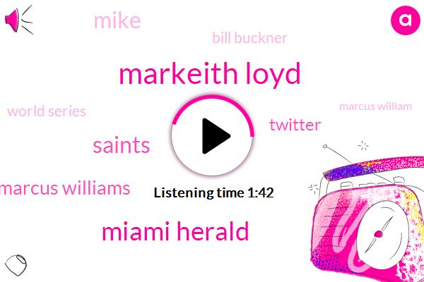 Markeith Loyd,Miami Herald,Saints,Marcus Williams,Twitter,Mike,Bill Buckner,World Series,Marcus William,NFL