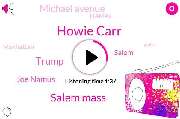 Howie Carr,Salem Mass,Donald Trump,Joe Namus,Salem,Michael Avenue,Hamas,Manhattan