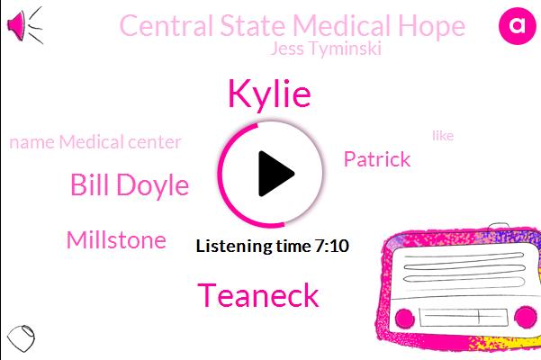 Kylie,Teaneck,Bill Doyle,Millstone,Patrick,Central State Medical Hope,Jess Tyminski,Name Medical Center