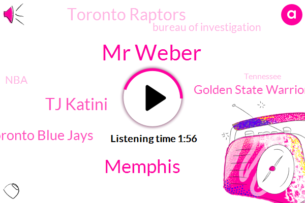 Mr Weber,Memphis,Tj Katini,Toronto Blue Jays,Golden State Warriors,Toronto Raptors,Bureau Of Investigation,NBA,Tennessee,Clayton Neville,Marshall,Canada,Frazier,United States,Saint Louis,MVP,Lakers,Leonard