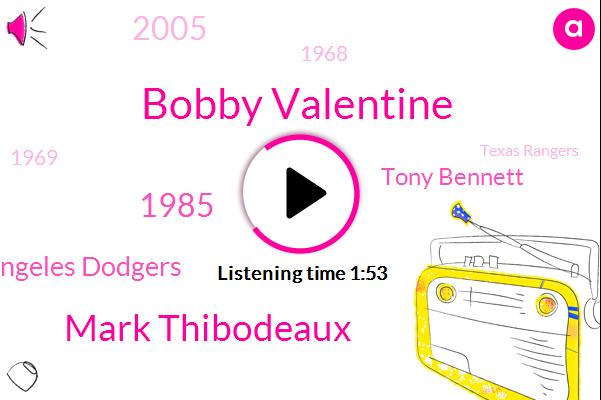 Bobby Valentine,Mark Thibodeaux,1985,Los Angeles Dodgers,Tony Bennett,2005,1968,1969,Texas Rangers,Nevel,Valentine,Japan,New York Mets,1979,Monday,70 Year Old,Sacred Heart University,Boston Red Sox,Connecticut,Chiba Lotte Marines