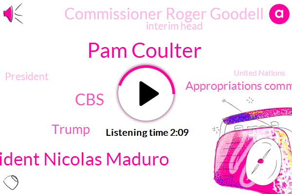Pam Coulter,President Nicolas Maduro,CBS,Appropriations Committee,Donald Trump,Commissioner Roger Goodell,Interim Head,United Nations,President Trump,Burma,BBC,Juan Godot,Brazil,Jamal Kashogi,New Orleans,Security Council,Julia,Saints