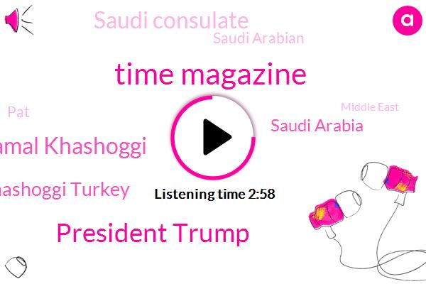 Time Magazine,President Trump,Jamal Khashoggi,Jamal Khashoggi Turkey,Saudi Arabia,Saudi Consulate,Saudi Arabian,PAT,Middle East,Turkey,Mohammad Bin Salman,Muslim Brotherhood,Virginia,Maria Rosa,Senator,Assault,White House,Editor