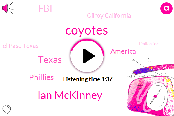 Coyotes,Ian Mckinney,Texas,Phillies,America,FBI,Gilroy California,El Paso Texas,Dallas Fort,John,CBS,Norah O'donnell,Dayton,Ohio,Dean Reynolds,Ninety Seven Degrees