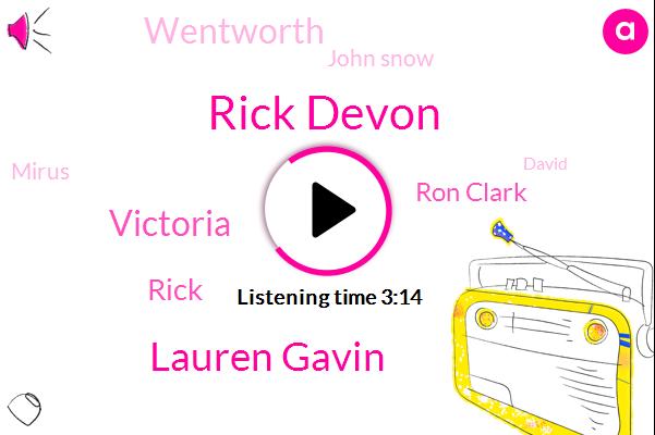 Rick Devon,Lauren Gavin,Victoria,Rick,Ron Clark,Wentworth,John Snow,Mirus,David,Wyatt,Fifty Fifty Percent