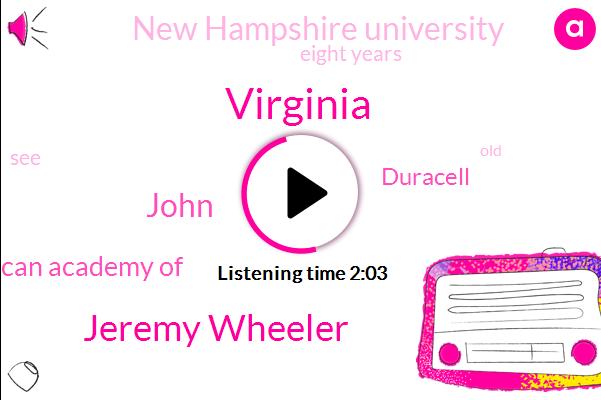 Virginia,Jeremy Wheeler,John,American Academy Of,Duracell,New Hampshire University,Eight Years