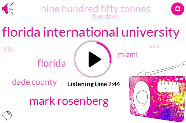 Florida International University,Mark Rosenberg,Florida,Dade County,Miami,Nine Hundred Fifty Tonnes,Five Days