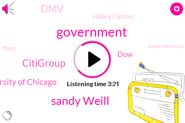Government,Sandy Weill,Citigroup,University Of Chicago,DOW,DMV,Hillary Clinton,Flam,Aspen Fellowship,America,Forty Years