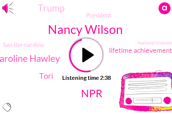 Nancy Wilson,NPR,Caroline Hawley,Tori,Lifetime Achievement,Donald Trump,President Trump,San Bernardino,National Endowment,Three Hundred Thousand Dollars,Six Decades,Thirty Day