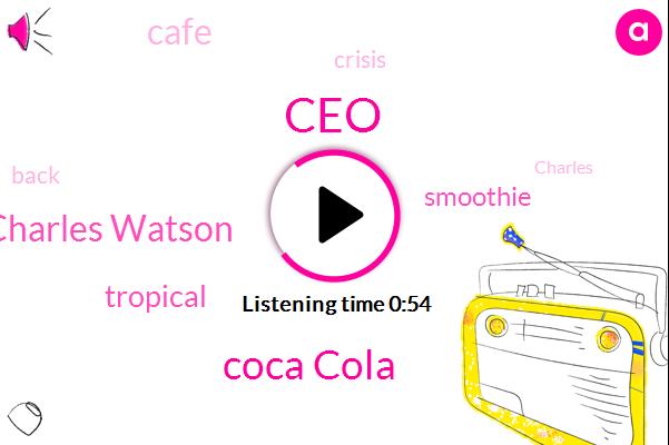 CEO,Coca Cola,Charles Watson