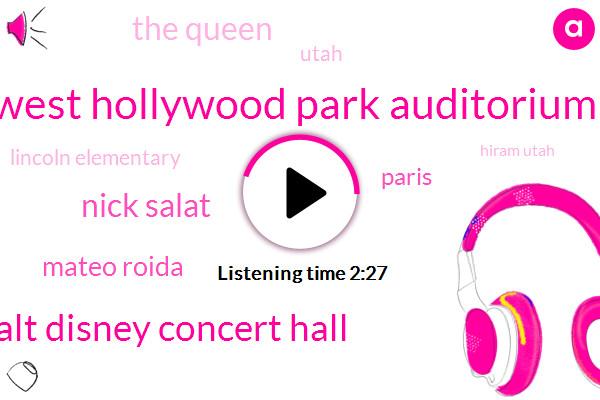 West Hollywood Park Auditorium,Walt Disney Concert Hall,Nick Salat,Mateo Roida,Paris,The Queen,Utah,Lincoln Elementary,Hiram Utah,Amadou Dayem,Arden,Five Five Years