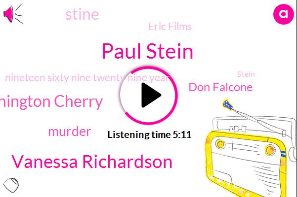 Paul Stein,Vanessa Richardson,Washington Cherry,Murder,Don Falcone,Stine,Eric Films,Nineteen Sixty Nine Twenty Nine Year,Eighteen Minutes,Six Dollars,Ten Month,Two Weeks