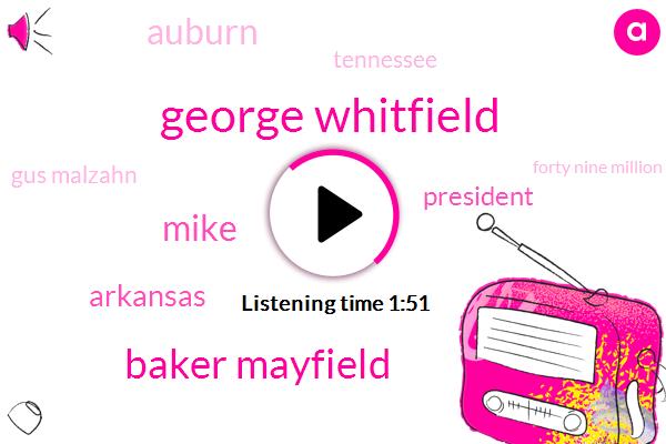 George Whitfield,Baker Mayfield,Mike,Arkansas,President Trump,Auburn,Tennessee,Gus Malzahn,Forty Nine Million Dollars,Seven Years