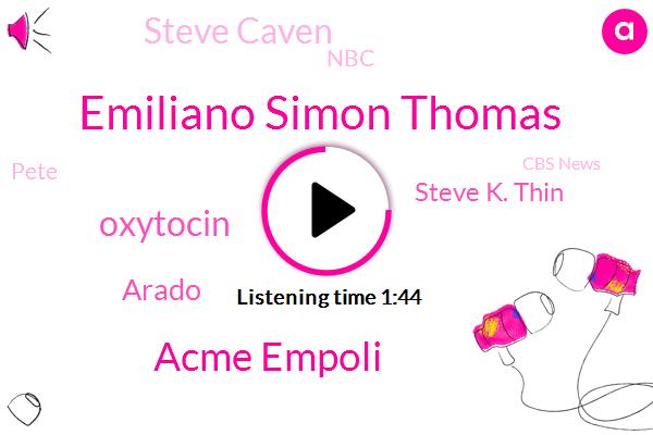 Emiliano Simon Thomas,Acme Empoli,Oxytocin,Arado,Steve K. Thin,Steve Caven,NBC,Pete,Cbs News